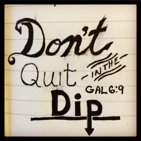 Don't Quit In The Dip #gal6:9 thanks @gregsurratt #believe #picoftheday